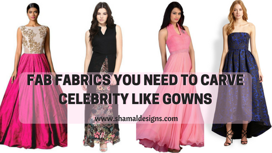 Fab Fabrics You Need to Carve Celebrity Like Gowns