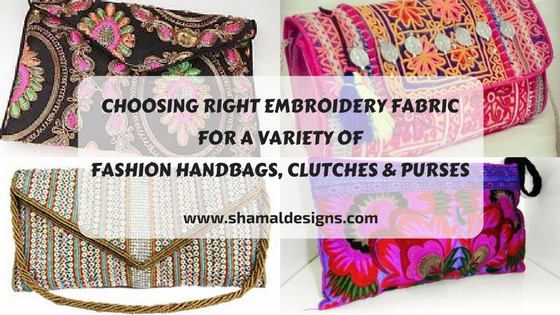 Choosing Right Embroidery Fabric For a Variety of Fashion Handbags, Clutches & Purses