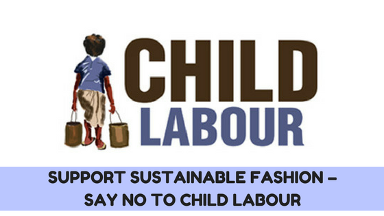 Support Sustainable Fashion – Say No to Child Labour