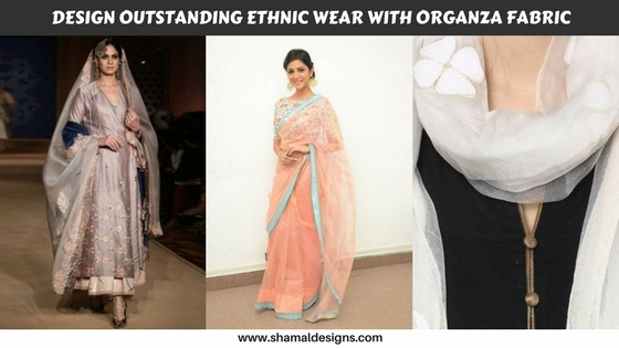 Design Outstanding Ethnic Wear with Organza Fabric